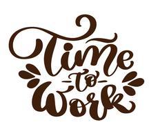 Time to work typografi Vektor vintage text, handritad bokstäver frasen. Bläckillustration. Modern pensel kalligrafi. Isolerad på vit bakgrund