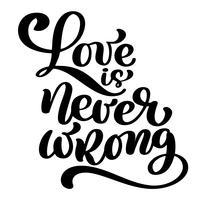 Liebe ist nie falsch motivierendes und inspirierendes Zitat, druckbare Wandkunst der Typografie, handgeschriebene Beschriftung lokalisiert auf weißem Hintergrund, schwarze Tinte Kalligraphievektor-Illustrationstext