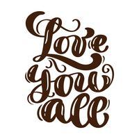 Älskar dig alla handskrivna bokstäver. Modern borsta kalligrafi för hälsningskort, affisch, tee-utskrift. Isolerad på vit bakgrund. Vektor illustration