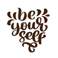 Sei du selbst. Aufkleber für soziale Motivation Medieninhalt. Vektor Hand gezeichnete Illustration Design. Getrennte beschriftende einzigartige Hand gezeichnete raue Typografie