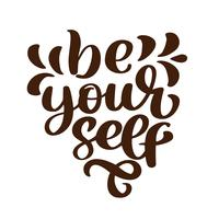 Var dig själv. Klistermärke för social motivationsmedia innehåll. Vektor handgjord illustration design. Isolerad bokstäver unik handritad grov typografi