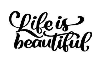 livet är vackert - hand bokstäver inskription positivt citat, motivation och inspiration typografi fras, kalligrafi vektor text illustration, isolerad på vit bakgrund