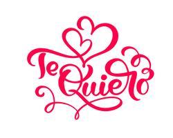Kalligrafi röd fras Te Quiero på spanska - Jag älskar dig. Vektor Alla hjärtans dag Hand Drawn lettering. Heart Holiday sketch doodle Design valentinkort. dekor för webben, bröllop och tryck. Isolerad illustration