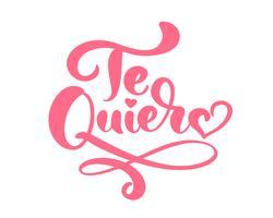 Kalligraphiephrase Te Quiero auf Spanisch - ich liebe dich. Vektor-Valentinsgruß-Tageshand gezeichnete Beschriftung. Herz-Feiertagsskizzengekritzel Design-Valentinsgrußkarte. Dekor für Web, Hochzeit und Print. Isolierte darstellung vektor