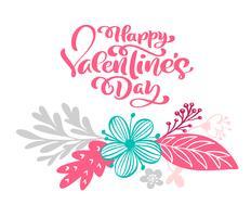 Kalligrafi fras Glad Valentinsdag med blom och blomma. Vektor Alla hjärtans dag Hand Drawn lettering. Heart Holiday sketch doodle Design valentin kort bakgrund. kärleksdekoration för webben, bröllop och tryck. Isolerad illustration