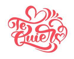 Kalligrafi fras Te Quiero på spanska - Jag älskar dig. Vektor Alla hjärtans dag Hand Drawn lettering. Heart Holiday sketch doodle Design valentinkort. dekor för webben, bröllop och tryck. Isolerad illustration