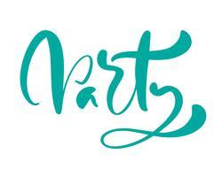Kalligraphie-Beschriftungstext Partei des Vektors Hand gezeichnete. Elegantes modernes handgeschriebenes Zitat. Word-Tintenillustration. Typografieplakat auf weißem Hintergrund. Für Karten, Einladungen, Drucke