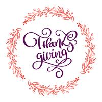 Handritad Happy Thanksgiving typografiaffisch. Födelsedag bokstäver offert för hälsningskort, vykort, händelse ikon logotyp eller emblem. Vektor vintage stil hösten kalligrafi med en krans av blommor