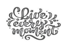 Lev varje ögonblick kalligrafi bokstäver vintage vektor text. Inspirerande livsbekräftande fras för varje dag. För konstmalldesign listasida, broschyr