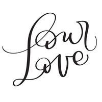 Unsere Liebeswörter auf weißem Hintergrund. Hand gezeichnete Kalligraphie, die Vektorillustration EPS10 beschriftet
