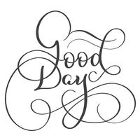 Guten Tag Text auf weißem Hintergrund. Hand gezeichnete Kalligraphie, die Vektorillustration EPS10 beschriftet