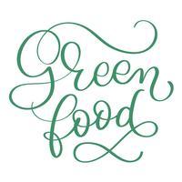 Grüner Lebensmitteltext auf weißem Hintergrund. Hand gezeichnete Kalligraphie, die Vektorillustration EPS10 beschriftet