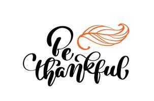Feierzitat Seien Sie dankbarer Text für Postkarte. Hand gezeichnetes Erntedank-Typografieplakat. Symbol Logo oder Abzeichen. Vektorweinleseart-Kalligraphie Beschriftung mit Blatt