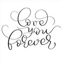 Liebe dich für immer Text auf weißem Hintergrund. Hand gezeichnete Weinlese Kalligraphie, die Vektorillustration EPS10 beschriftet