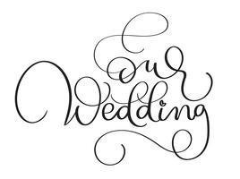 Unser Hochzeitstext auf weißem Hintergrund. Hand gezeichnete Weinlese Kalligraphie, die Vektorillustration EPS10 beschriftet