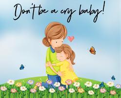 Mamma och tjej kramar med ord är inte en gråta baby vektor
