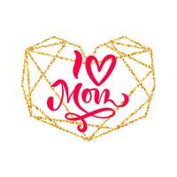 Ich liebe Mutterhandbeschriftungstext im Rahmen des Goldgeometrischen Herzens am Muttertag. Vektor-illustration Gut für Grußkarten, Poster oder Banner, Einladung Postkarten-Symbol
