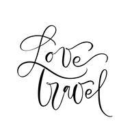 Handtecknad text Kärlek Resor vektor inspirerande bokstäver design för affischer, flygblad, t-shirts, kort, inbjudningar, klistermärken, banderoller. Modern kalligrafi isolerad på en vit bakgrund