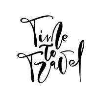 Hand gezeichnete Text Zeit zu reisen inspirierend Briefgestaltung des Vektors für Poster, Flieger, T-Shirts, Karten, Einladungen, Aufkleber, Fahnen. Moderne Kalligraphie lokalisiert auf einem weißen Hintergrund