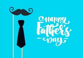 Glad fader dag isolerad vektor bokstäver kalligrafisk text med mustasch och slips. Handgjord födelsedagskalligrafi hälsningskort. illustration för pappa