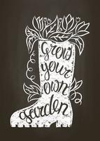 Kreideschattenbild des Gummistiefels mit Blättern und Blumen und Beschriftung - wachsen Sie Ihre eigene Gartenarbeit auf Kreidetafel. Typografieplakat mit inspirierend Gartenarbeitzitat.