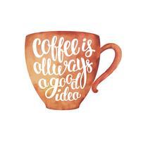 Akvarell texturerad kopp silhuett med bokstäver Kaffe är alltid en bra idé isolerad på vitt. Kaffekopp med handskriven citat för dryck och dryck meny eller café tema, affisch, t-shirt tryck.