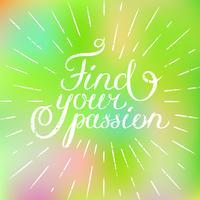 Motivationszitat Finden Sie Ihre Leidenschaft. Hand gezeichnetes Gestaltungselement für Grußkarte