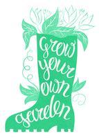 Lettering - Växa din egen trädgård. Vektor illustration med gummi boot och bokstäver. Trädgårds typografiaffisch. Inspirerande trädgårdscitationstecken. Hantverkskort. trädgårdsaffär.