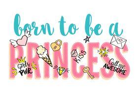 Geboren, eine Prinzessin zu sein, die mit girly Gekritzeln und Hand gezeichneten Phrasen für Kartendesign, T-Shirt Druck des Mädchens, Plakate beschriftet. Hand gezeichneter Slogan. vektor