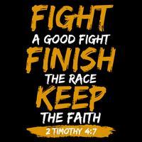 Kämpfe einen guten Kampf Beende das Rennen Behalte den Glauben vektor