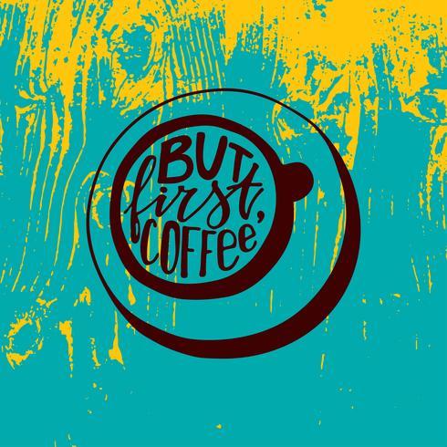 Mais premier lettrage de café. Mots écrits à la main sous la forme d'une tasse de café. vecteur