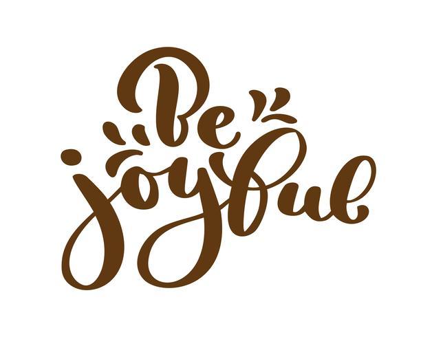 Main lettrage être joyeux toujours sur fond blanc. Citation biblique. Texte de remerciement pour le texte, calligraphie moderne. Phrase inspirante de motivation vecteur