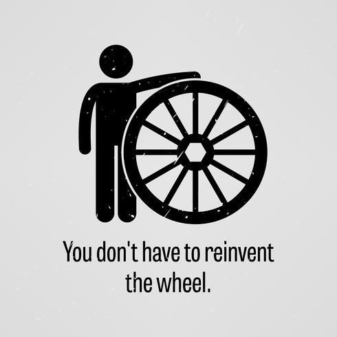 Vous n'avez pas à réinventer la roue. vecteur