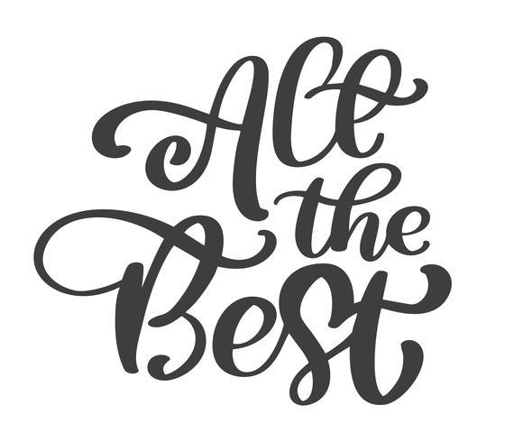Tous les meilleurs texte calligraphie de vecteur de lettrage citation positive, conception pour affiches, flyers, t-shirts, cartes, invitations, autocollants, bannières. Stylo pinceau moderne isolé sur fond blanc, peint à la main