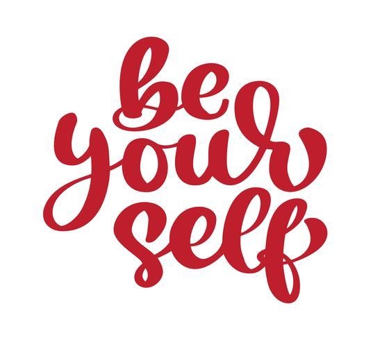 Soyez votre texte de motivation calligraphie auto, citation inspirante. Lettrage isolé de vecteur avec inscription. Typographie brute dessinée à la main unique. Isolé sur fond blanc