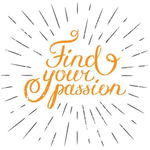 Citation de motivation Trouvez votre passion. Élément de design dessiné de main pour carte de voeux, affiche ou impression. Citation inspirante de vecteur. vecteur