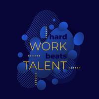 le travail acharné bat le talent vecteur