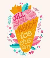tout ce dont vous avez besoin est de la crème glacée - illustration colorée avec lettrage de crème glacée pour la conception de la décoration. vecteur