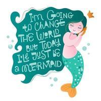 Je vais changer le monde mais aujourd'hui je serai juste une sirène - phrase de sirène de lettrage sarcastique amusant vecteur