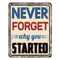 n'oubliez jamais pourquoi vous avez commencé une enseigne en métal rouillé vintage vecteur