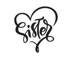 vecteur dessiné à la main lettrage calligraphie texte soeur sur fond blanc dans le cadre du coeur. t-shirt fille, conception de cartes de voeux. illustration
