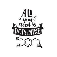 tout ce dont vous avez besoin est de la dopamine. plaisanter. affiche de typographie. citation drôle avec lettrage. vecteur