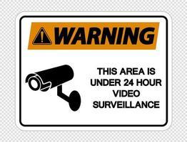 Avertissement cette zone est sous le signe de surveillance vidéo de 24 heures sur fond transparent vecteur