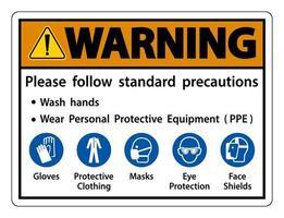 avertissement veuillez suivre les précautions standard se laver les mains porter un équipement de protection individuelle gants en ppe vêtements de protection masques protection des yeux écran facial vecteur