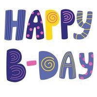 lettrage de vecteur dessiné main happy b-day. slogan positif. citation manuscrite. affiche, bannière, élément de conception de carte de voeux