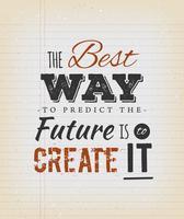 La meilleure façon de prédire l'avenir est de le créer