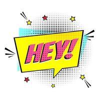 bulle de dialogue de lettrage comique pour l'émotion avec le texte hey style comique design plat dynamique pop art illustration isolé sur fond blanc exclamation de voix hey concept. vecteur