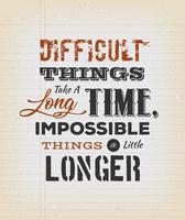 Les choses difficiles prennent beaucoup de temps