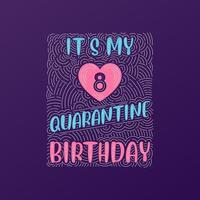 c'est mon 8e anniversaire de quarantaine. Anniversaire de 8 ans en quarantaine. vecteur