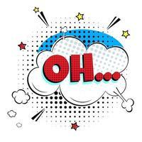 design plat de style bande dessinée bulle de discours comique avec texte oh. illustration de pop art vintage rétro dynamique isolée sur fond blanc. exclamation oh... vecteur